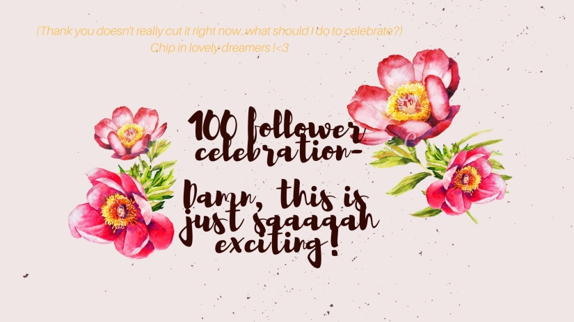 100 FOLLOWERCELEBRATION-DAMN, THIS ISJUST SAAAAHEXCITING!