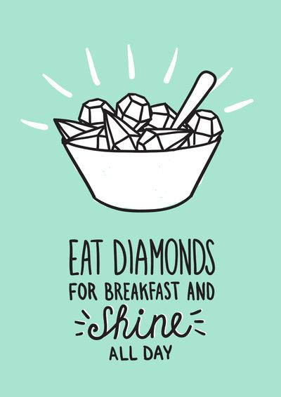 c9d86bcc5d764e00f4a95b3902d9b76a--breakfast-quotes-diamond-quotes